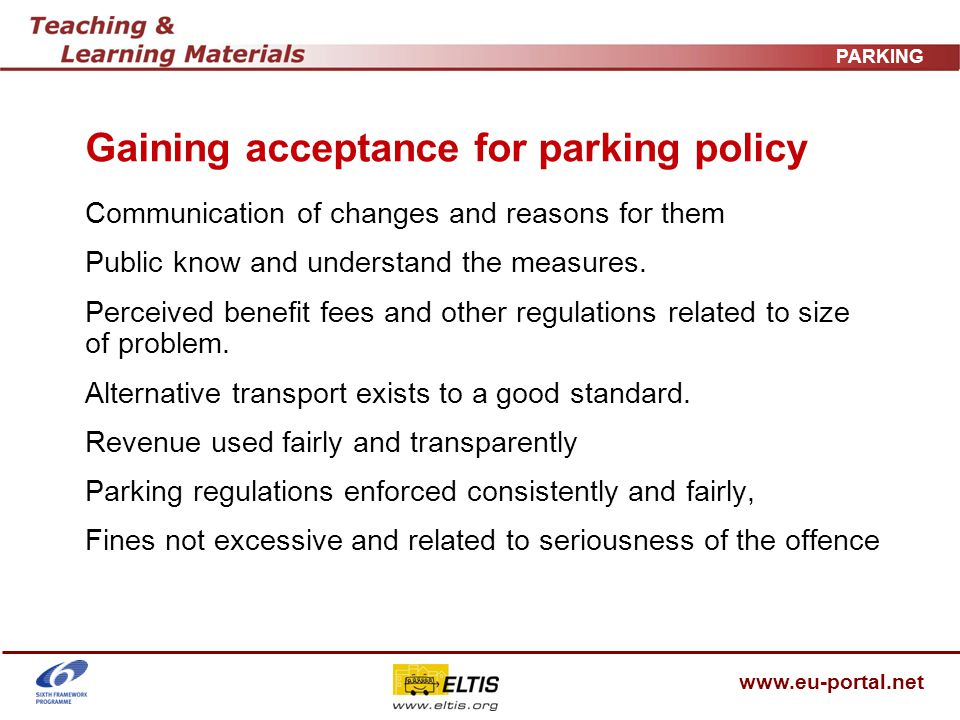 www.eu-portal.net PARKING Gaining acceptance for parking policy Communication of changes and reasons for them Public know and understand the measures.