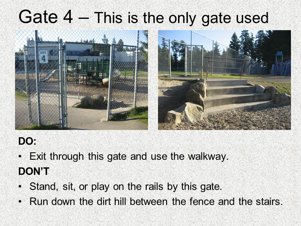Gate 4 – This is the only gate used DO: Exit through this gate and use the walkway.