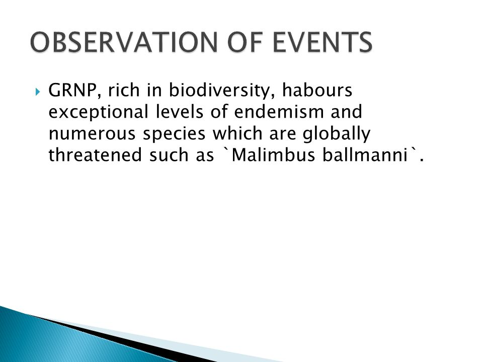 GRNP, rich in biodiversity, habours exceptional levels of endemism and numerous species which are globally threatened such as `Malimbus ballmanni`.
