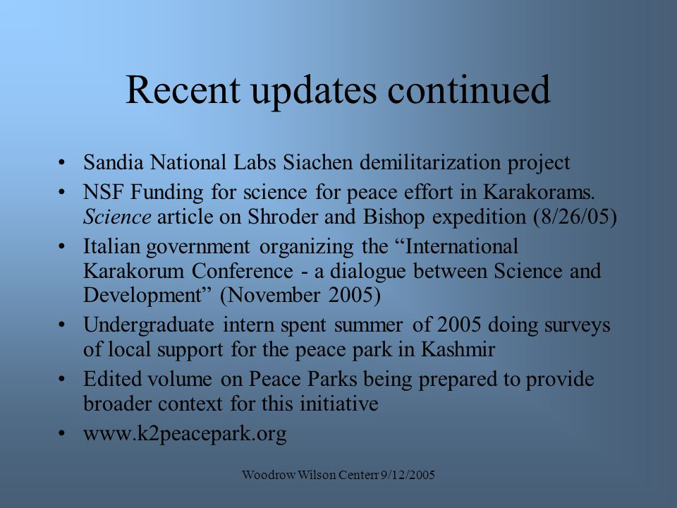 Woodrow Wilson Centerr 9/12/2005 Recent updates continued Sandia National Labs Siachen demilitarization project NSF Funding for science for peace effo