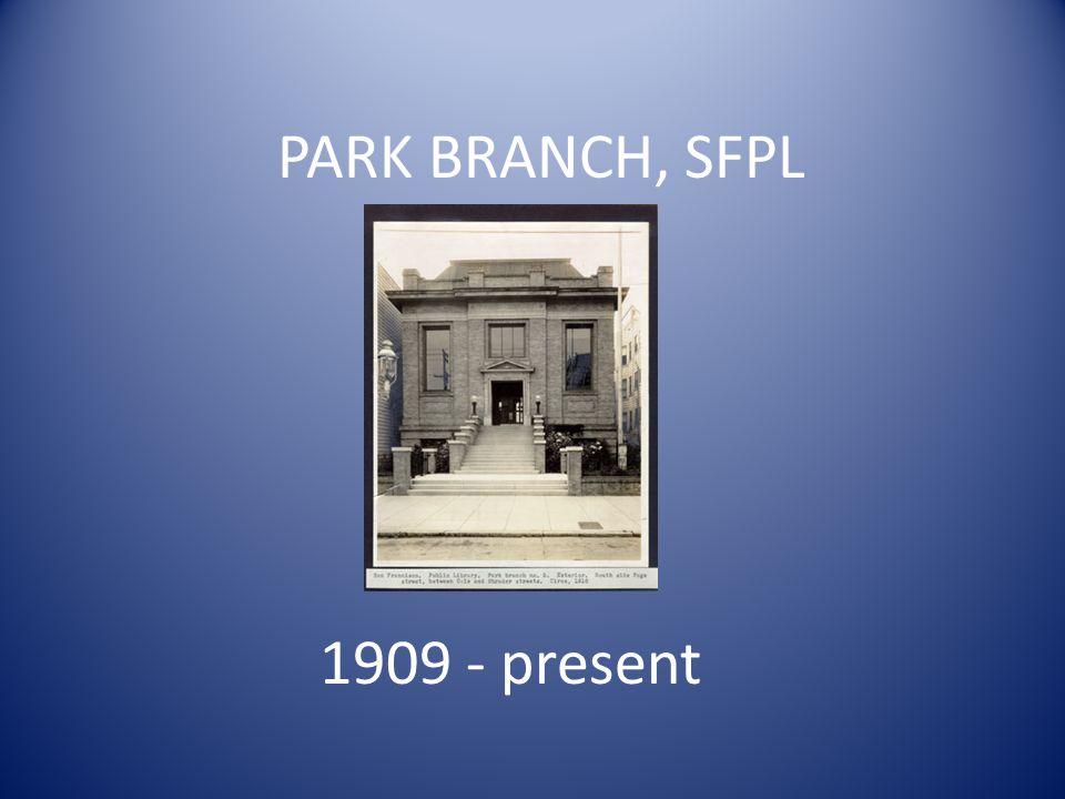 PARK BRANCH, SFPL 1909 - present