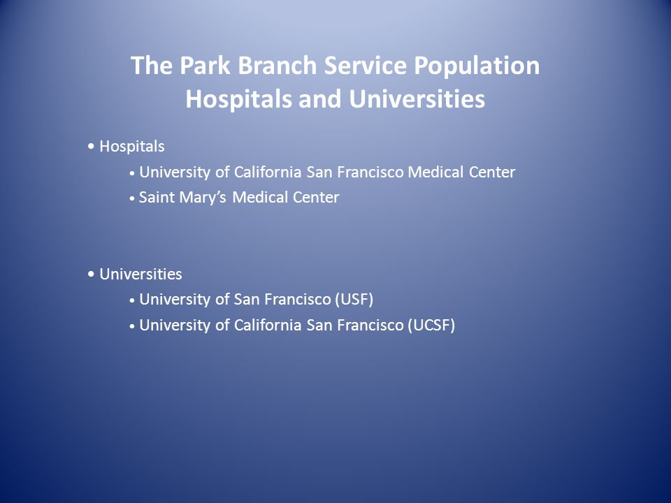 The Park Branch Service Population Hospitals and Universities Hospitals University of California San Francisco Medical Center Saint Marys Medical Cent