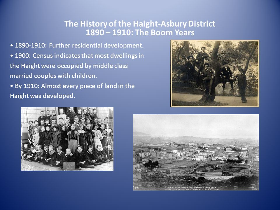 The History of the Haight-Asbury District 1890 – 1910: The Boom Years 1890-1910: Further residential development.