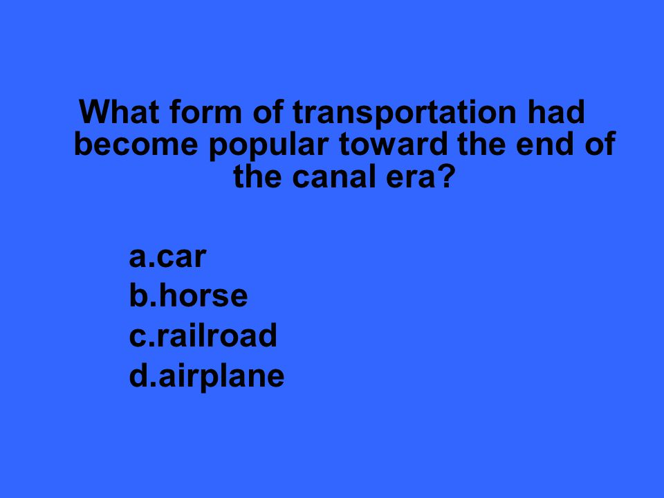 What form of transportation had become popular toward the end of the canal era.
