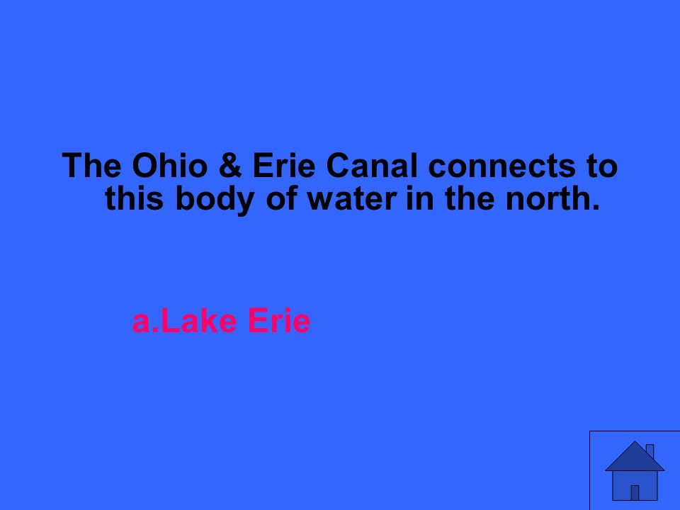 The Ohio & Erie Canal connects to this body of water in the north. a.Lake Erie