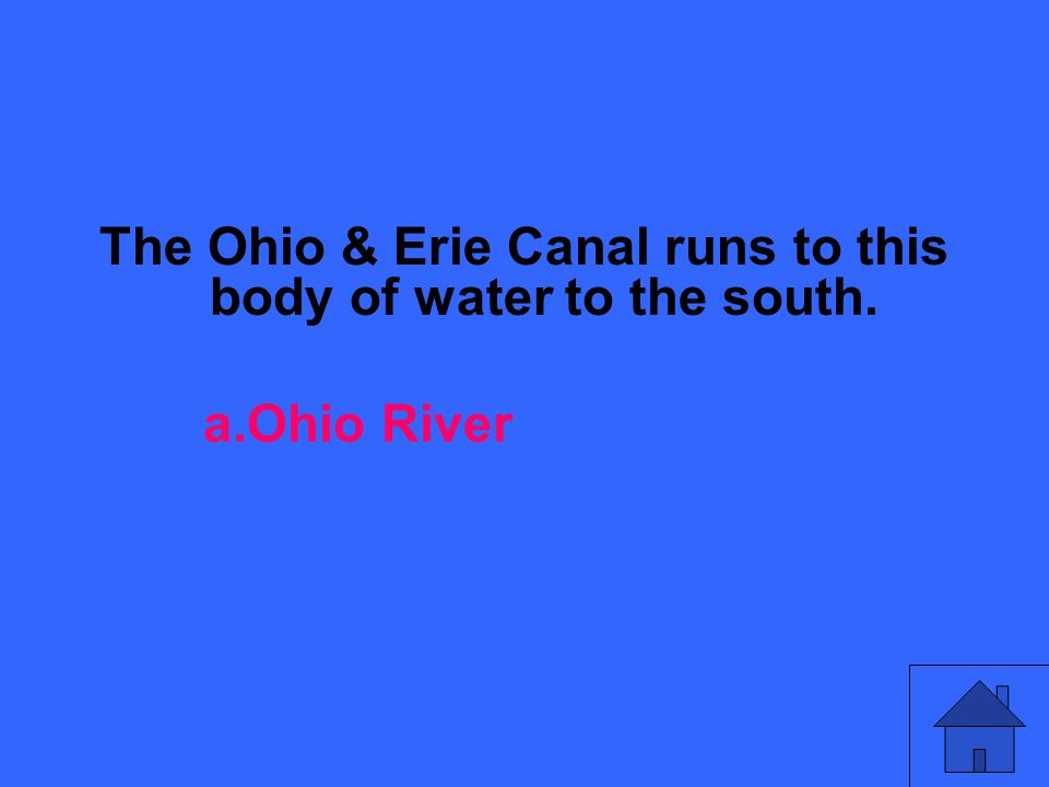 The Ohio & Erie Canal runs to this body of water to the south. a.Ohio River