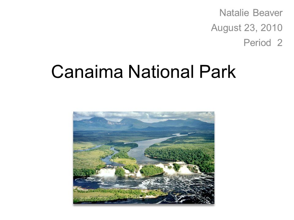 Canaima National Park Natalie Beaver August 23, 2010 Period 2