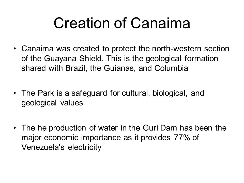 Creation of Canaima Canaima was created to protect the north-western section of the Guayana Shield.