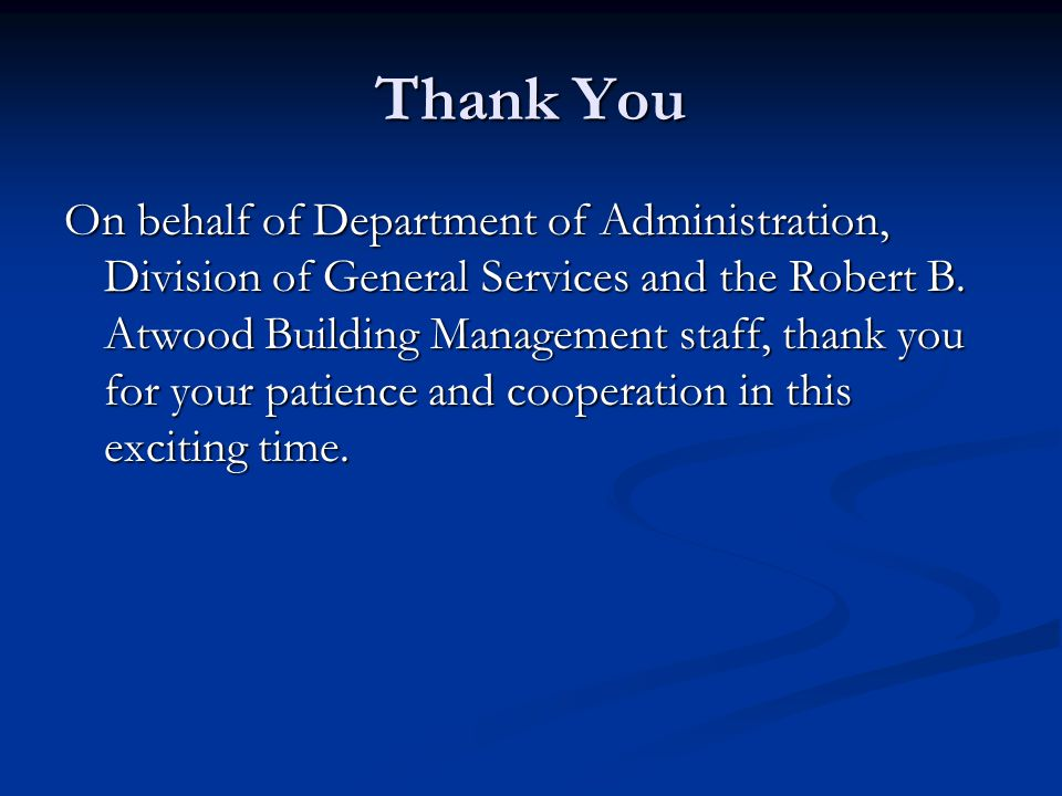 Thank You On behalf of Department of Administration, Division of General Services and the Robert B. Atwood Building Management staff, thank you for yo