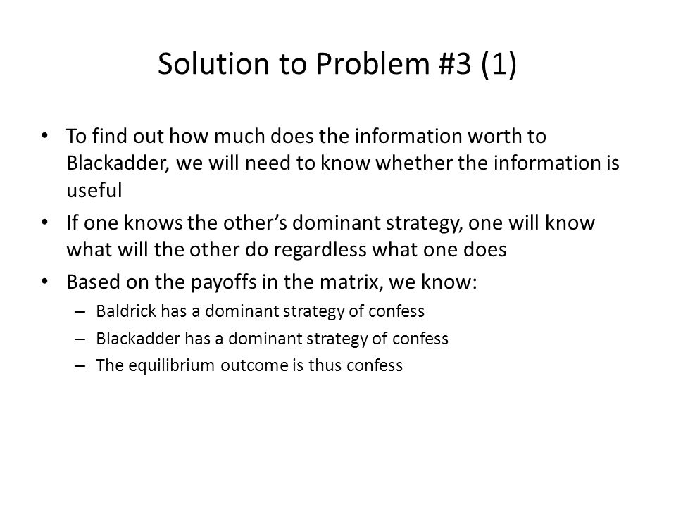 Solution to Problem #3 (1) To find out how much does the information worth to Blackadder, we will need to know whether the information is useful If on