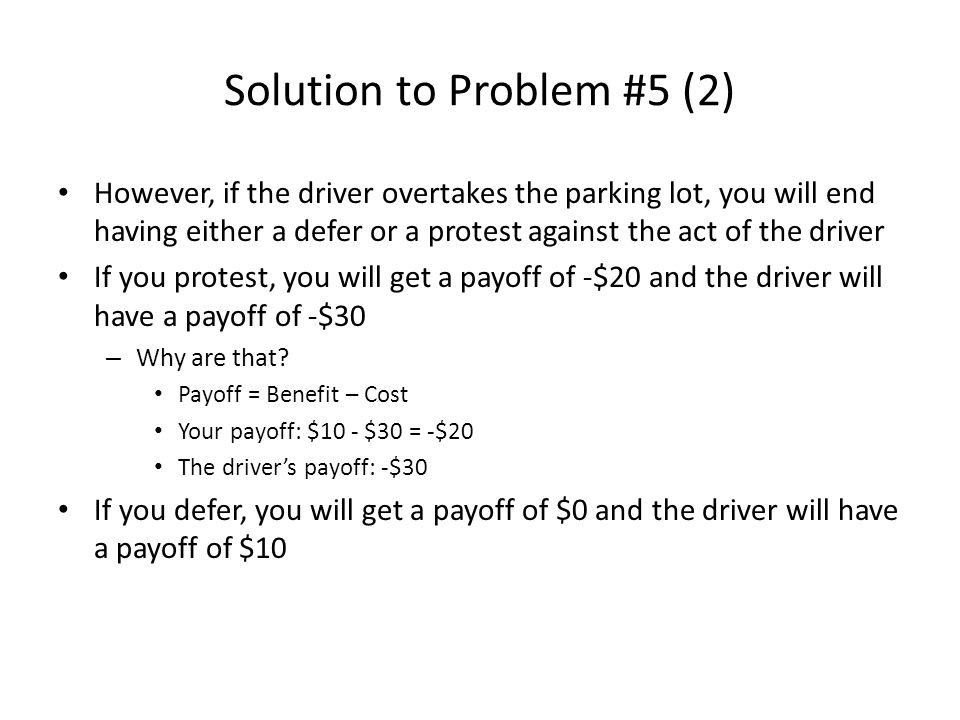 Solution to Problem #5 (2) However, if the driver overtakes the parking lot, you will end having either a defer or a protest against the act of the dr