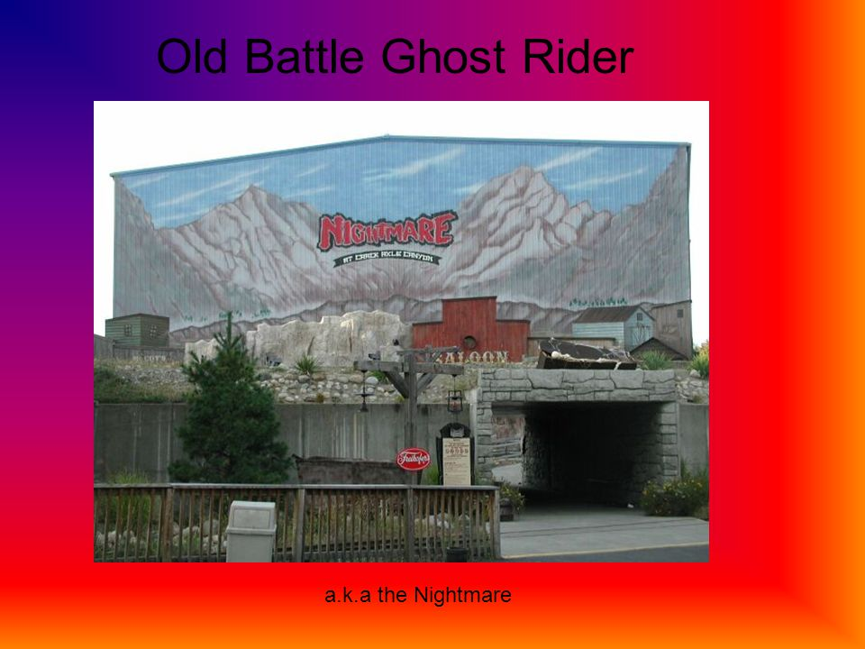 Old Battle Ghost Rider The old battle ghost rider is also known as the nightmare. It is a western kind of ride. The front of it has a western style on