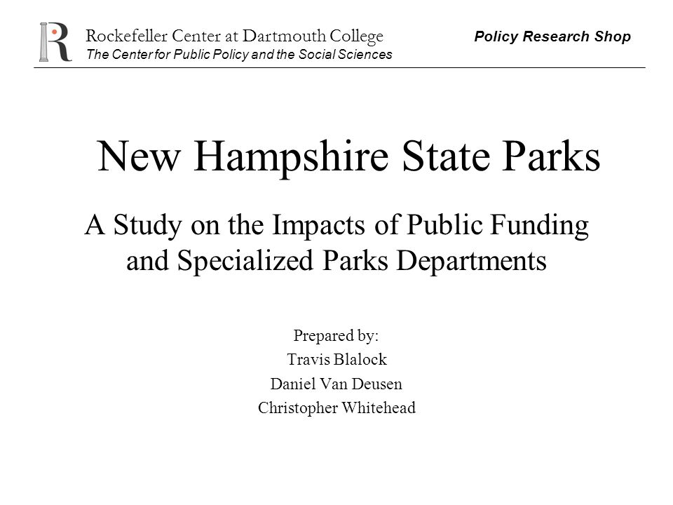 Rockefeller Center at Dartmouth College Policy Research Shop The Center for Public Policy and the Social Sciences New Hampshire State Parks A Study on