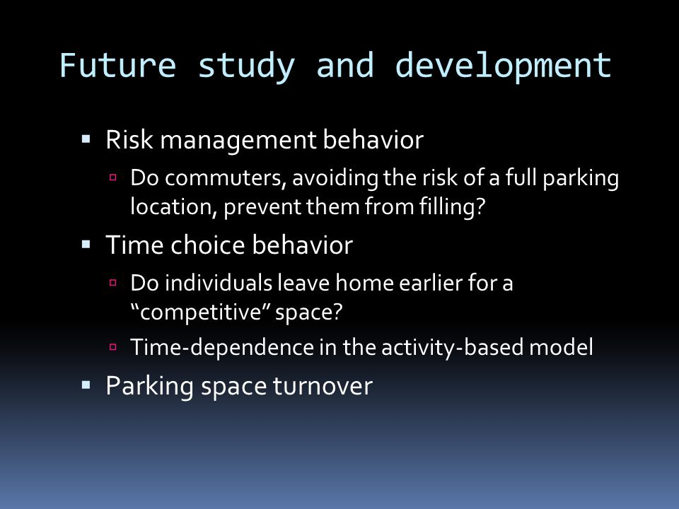 Future study and development Risk management behavior Do commuters, avoiding the risk of a full parking location, prevent them from filling.