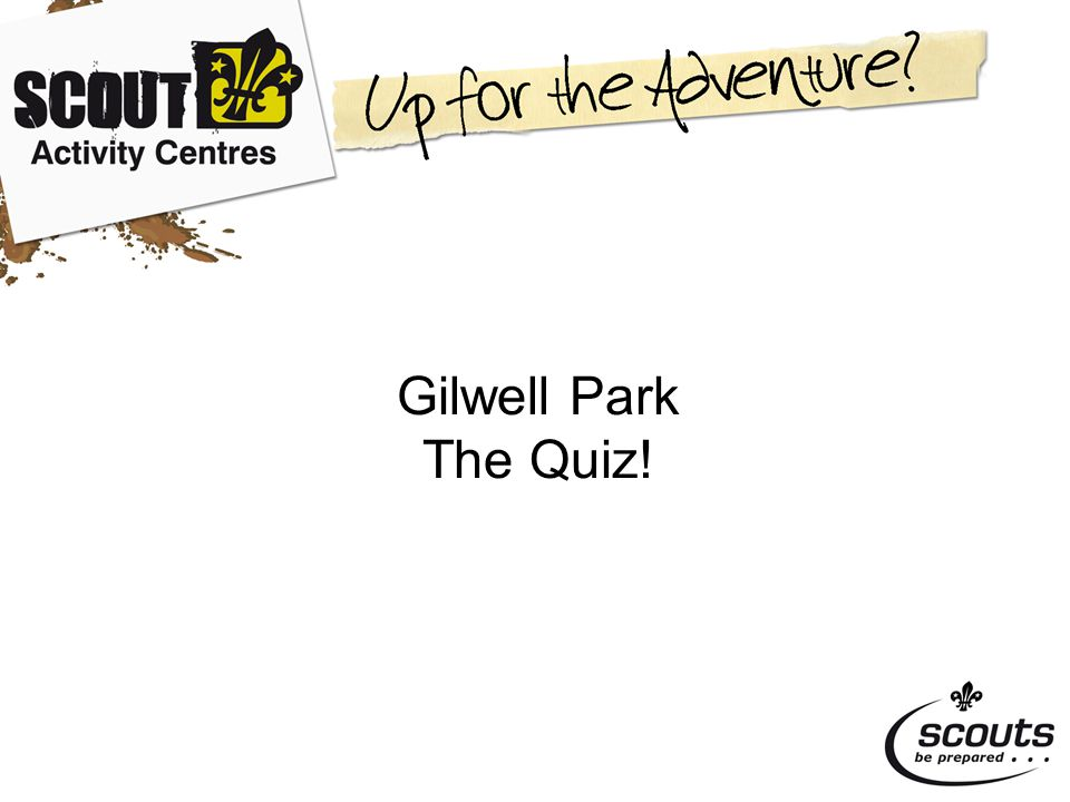 Question 1 Q.Which family in Gilwell history is considered to be the most important A.