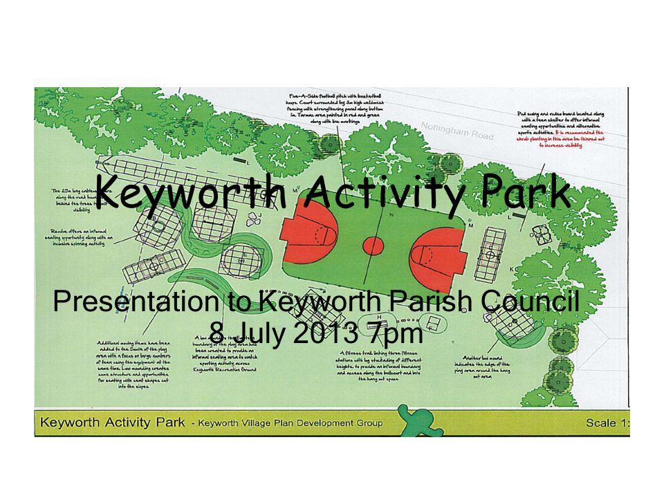 Keyworth Activity Park Presentation to Keyworth Parish Council 8 July 2013 7pm