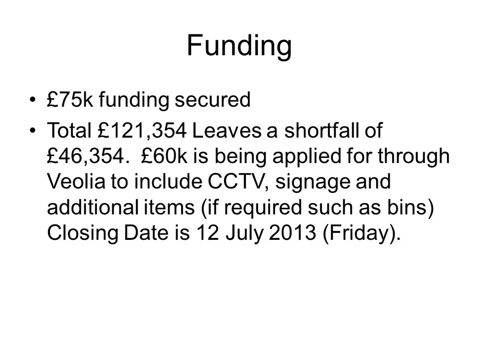 Funding £75k funding secured Total £121,354 Leaves a shortfall of £46,354.