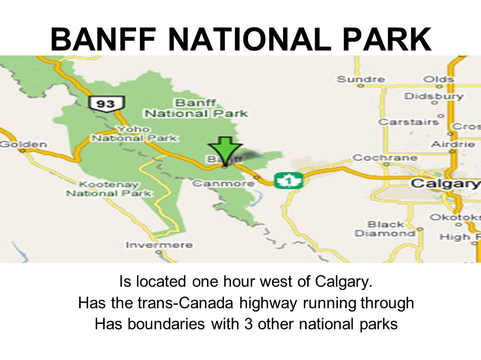 BANFF NATIONAL PARK Is located one hour west of Calgary.