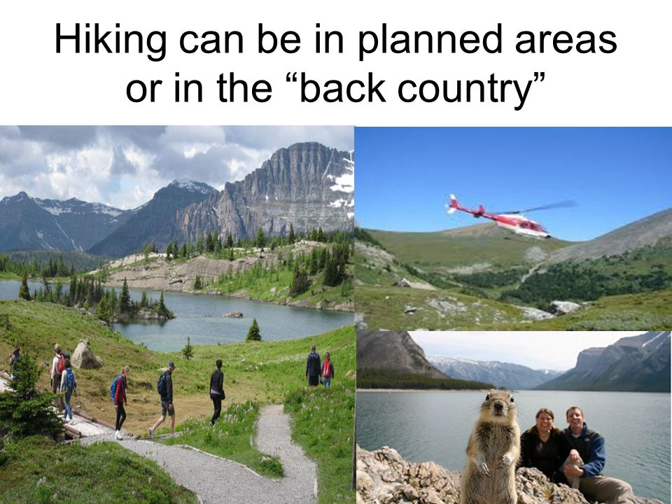 Hiking can be in planned areas or in the back country