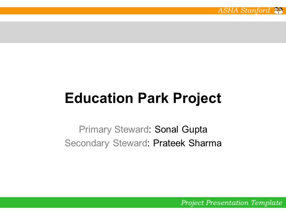 Education Park Project Primary Steward: Sonal Gupta Secondary Steward: Prateek Sharma
