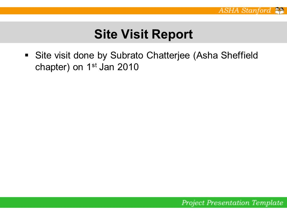 Site Visit Report Site visit done by Subrato Chatterjee (Asha Sheffield chapter) on 1 st Jan 2010