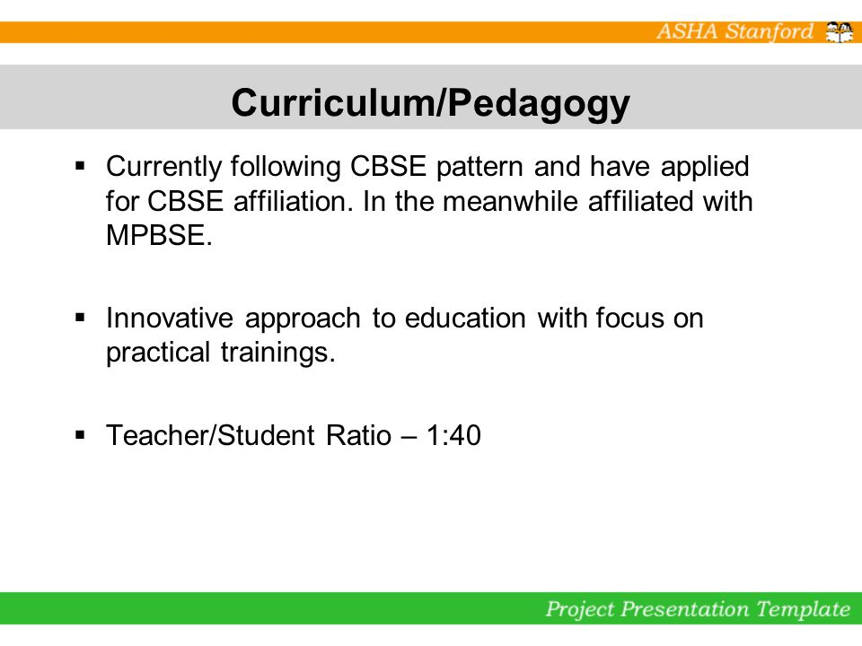 Curriculum/Pedagogy Currently following CBSE pattern and have applied for CBSE affiliation.