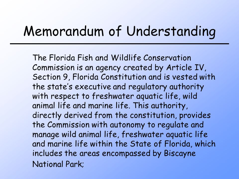 Memorandum of Understanding The Florida Fish and Wildlife Conservation Commission is an agency created by Article IV, Section 9, Florida Constitution and is vested with the states executive and regulatory authority with respect to freshwater aquatic life, wild animal life and marine life.