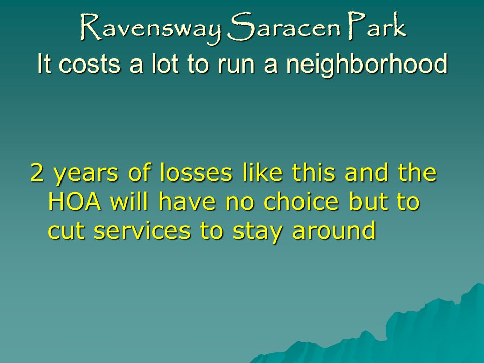Ravensway Saracen Park It costs a lot to run a neighborhood You cant cut back services and repairs and keep the quality of life and the property values.
