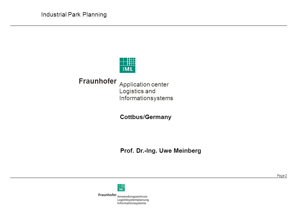 Industrial Park Planning Page 3 The Fraunhofer-Idea Joseph von Fraunhofer (1787 - 1826) Researcher and entrepreneur Forms of cooperation Ordered research Technology transfer Joint research