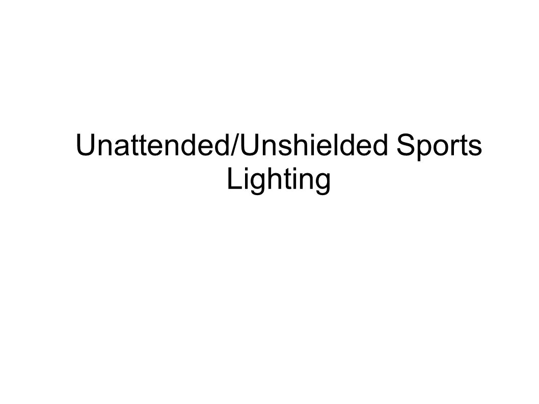 Unattended/Unshielded Sports Lighting