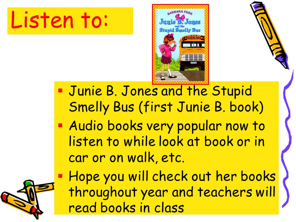 Listen to: Junie B.Jones and the Stupid Smelly Bus (first Junie B.