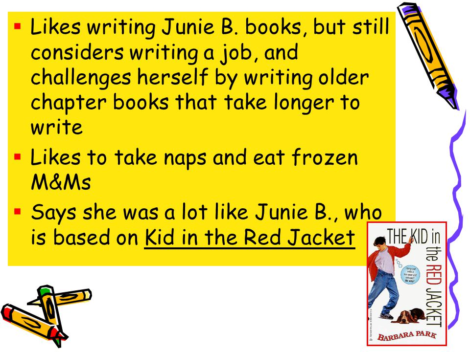 Likes writing Junie B.