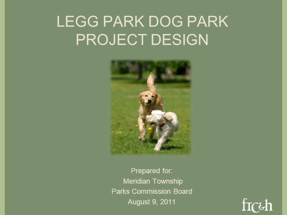 LEGG PARK DOG PARK PROJECT DESIGN Prepared for: Meridian Township Parks Commission Board August 9, 2011