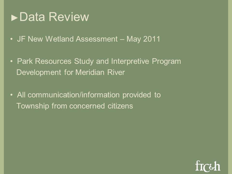 Data Review JF New Wetland Assessment – May 2011 Park Resources Study and Interpretive Program Development for Meridian River All communication/information provided to Township from concerned citizens