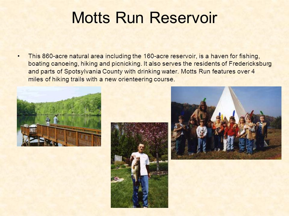 Motts Run Reservoir This 860-acre natural area including the 160-acre reservoir, is a haven for fishing, boating canoeing, hiking and picnicking.