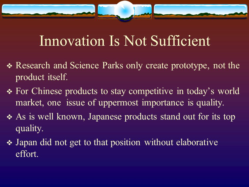 Innovation Is Not Sufficient Research and Science Parks only create prototype, not the product itself.