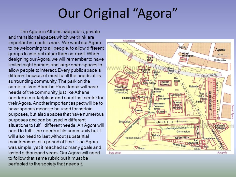Our Original Agora The Agora in Athens had public, private and transitional spaces which we think are important in a public park. We want our Agora to