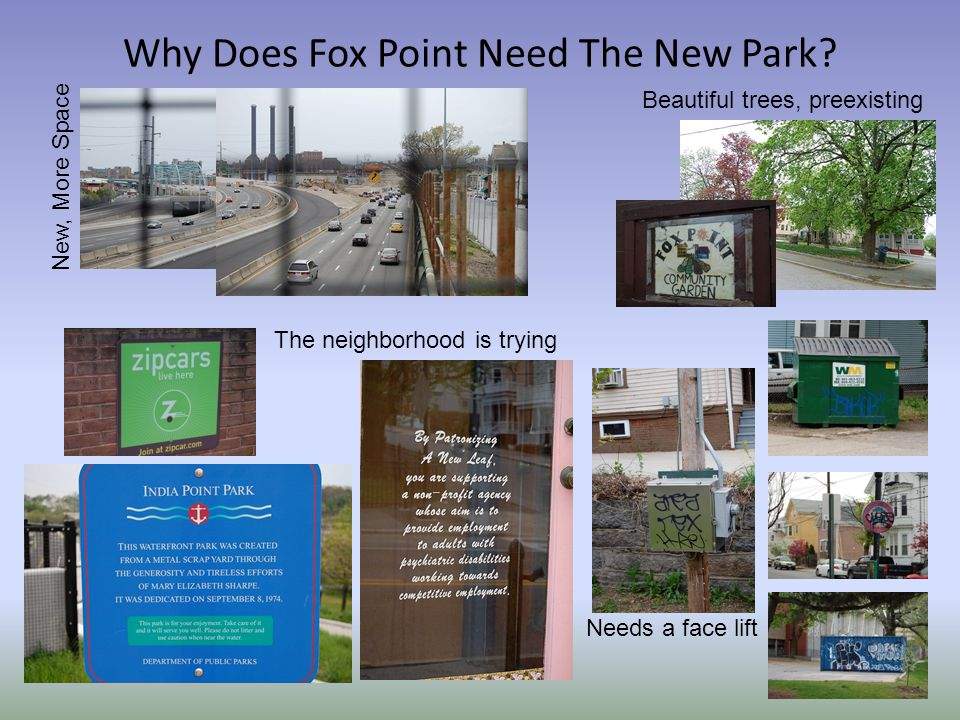 Why Does Fox Point Need The New Park? New, More Space The neighborhood is trying Needs a face lift Beautiful trees, preexisting