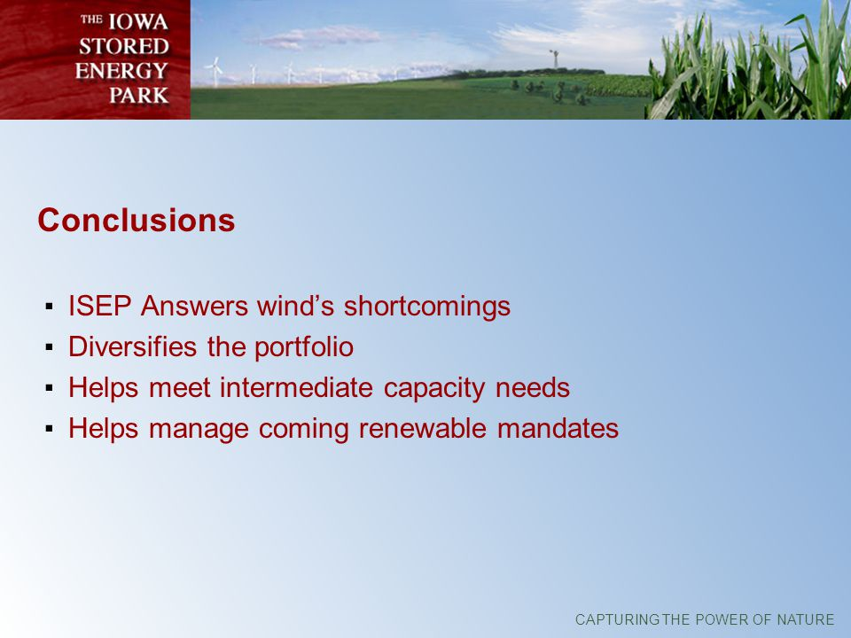 CAPTURING THE POWER OF NATURE Conclusions ISEP Answers winds shortcomings Diversifies the portfolio Helps meet intermediate capacity needs Helps manage coming renewable mandates