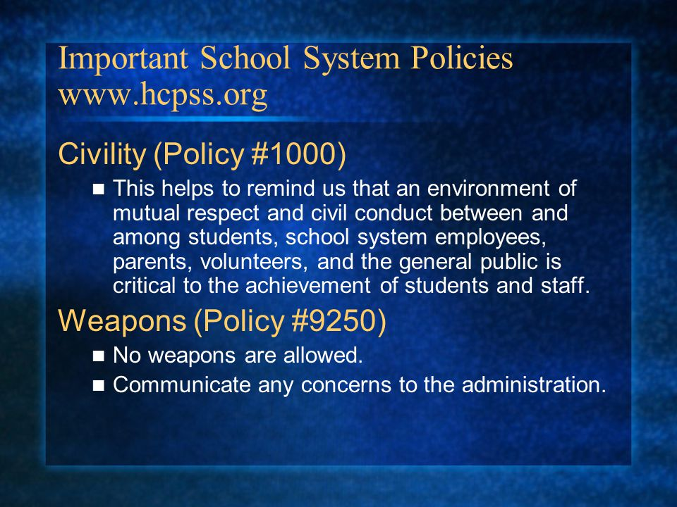 Important School System Policies www.hcpss.org Civility (Policy #1000) This helps to remind us that an environment of mutual respect and civil conduct