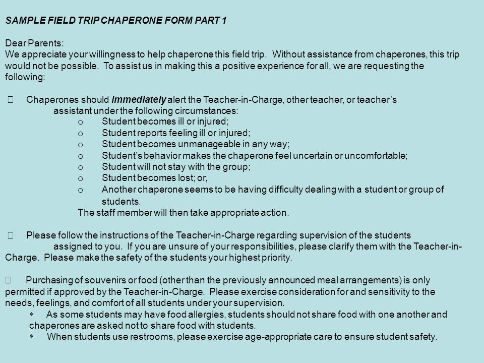 SAMPLE FIELD TRIP CHAPERONE FORM PART 1 Dear Parents: We appreciate your willingness to help chaperone this field trip. Without assistance from chaper