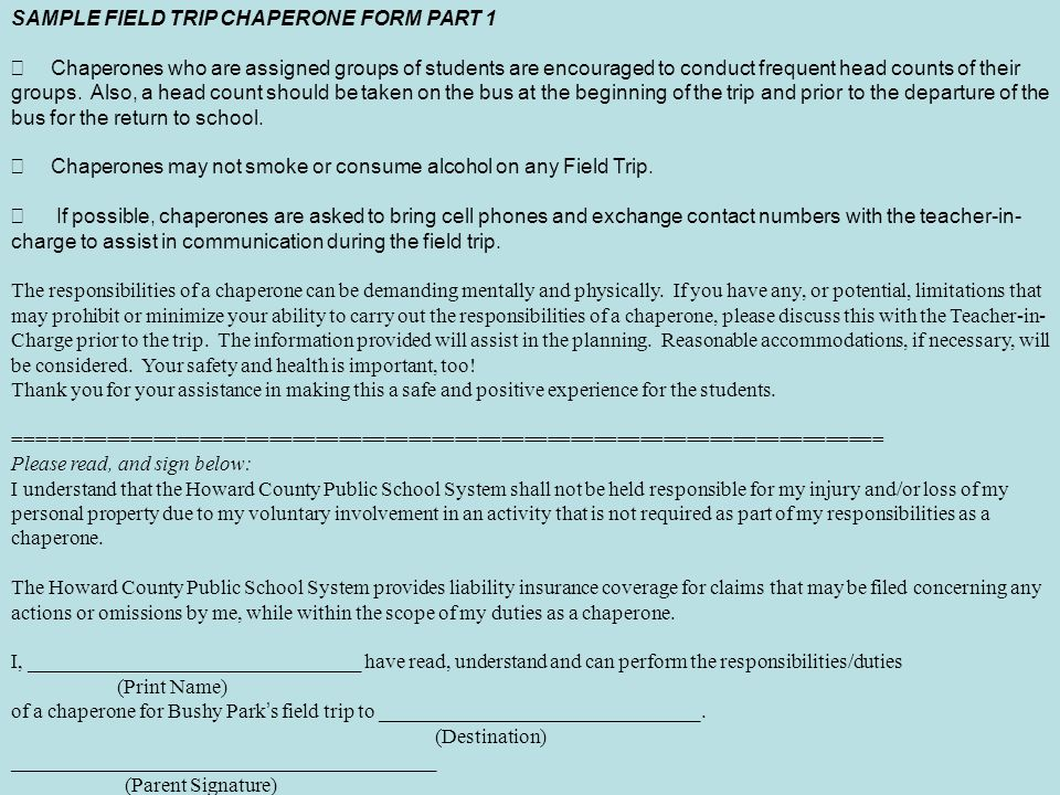 SAMPLE FIELD TRIP CHAPERONE FORM PART 1 Chaperones who are assigned groups of students are encouraged to conduct frequent head counts of their groups.