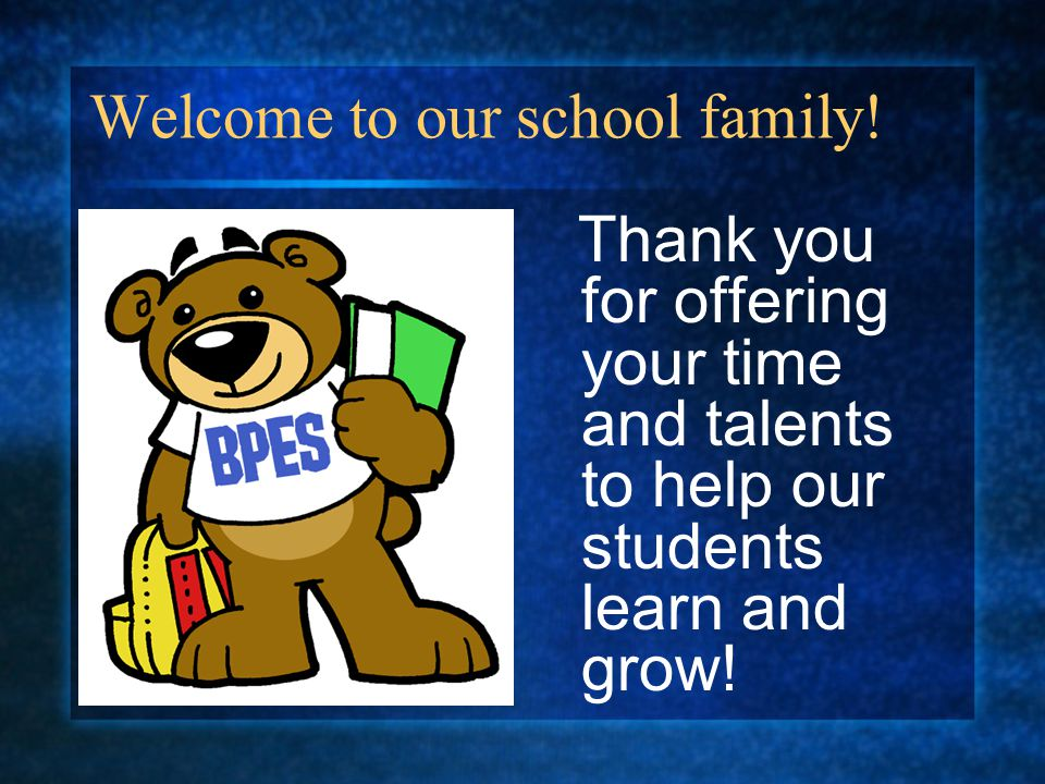 Thank you for offering your time and talents to help our students learn and grow! Welcome to our school family!
