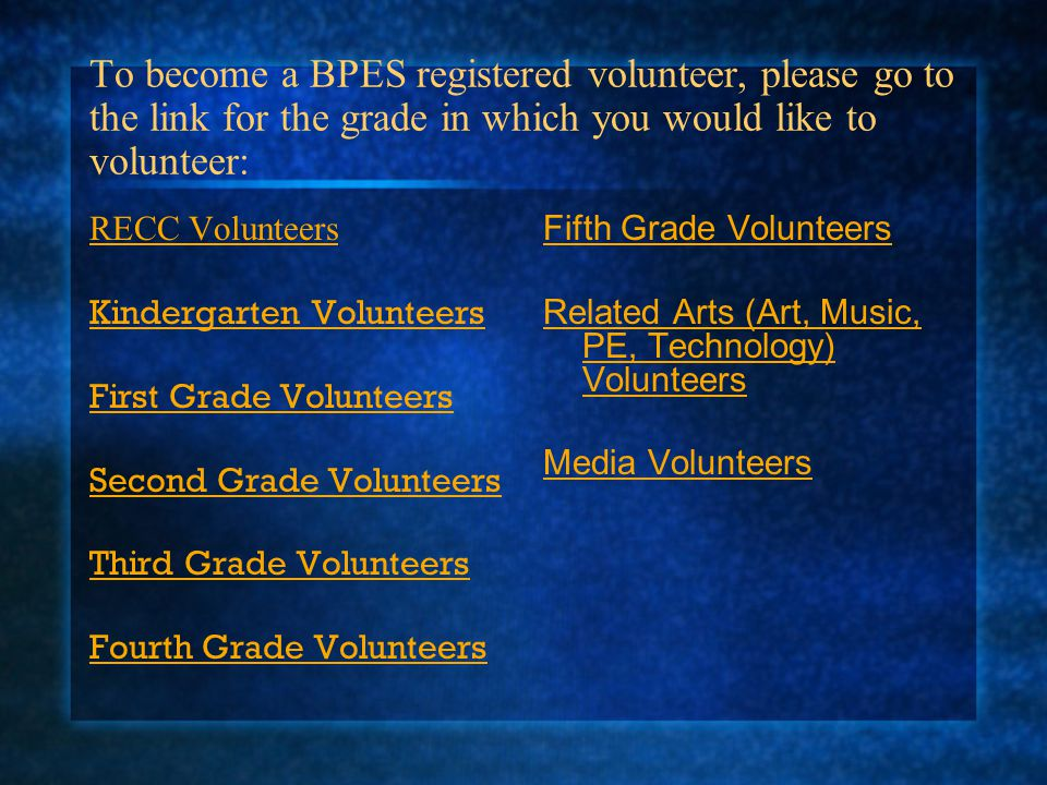 To become a BPES registered volunteer, please go to the link for the grade in which you would like to volunteer: RECC Volunteers Kindergarten Voluntee