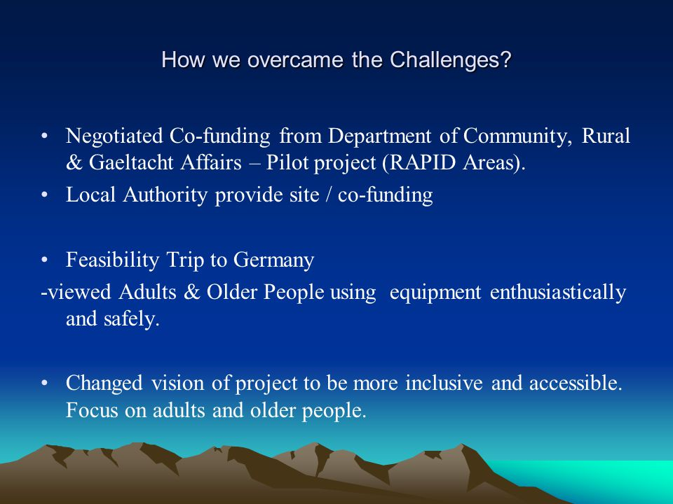 How we overcame the Challenges? Negotiated Co-funding from Department of Community, Rural & Gaeltacht Affairs – Pilot project (RAPID Areas). Local Aut