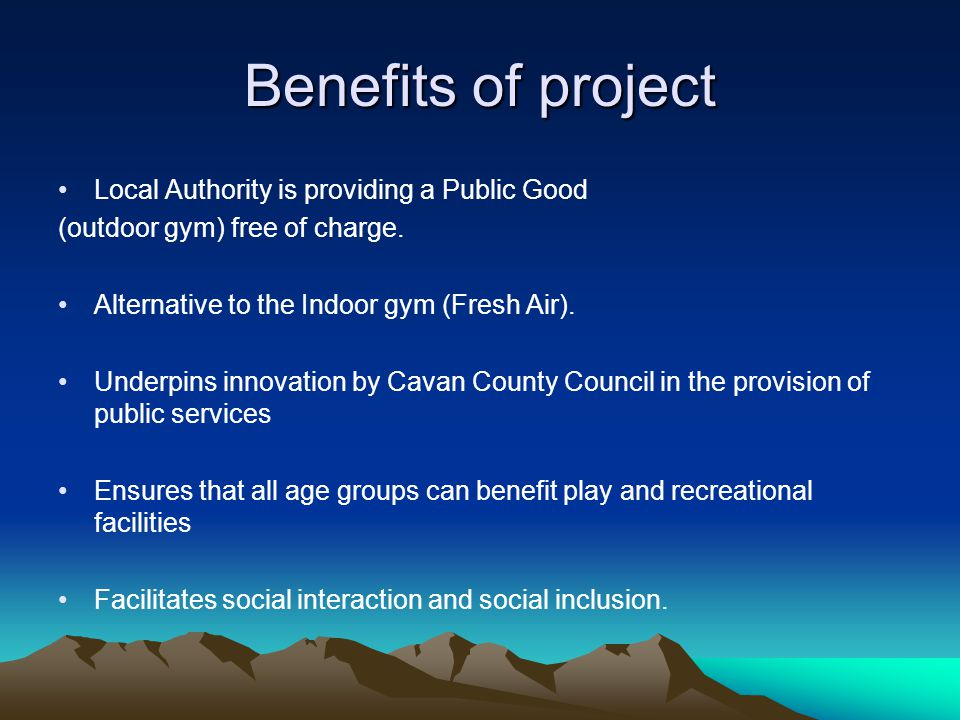 Benefits of project Local Authority is providing a Public Good (outdoor gym) free of charge.