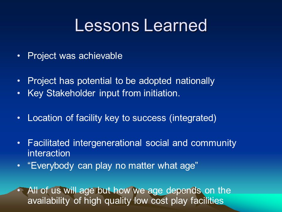 Lessons Learned Project was achievable Project has potential to be adopted nationally Key Stakeholder input from initiation.