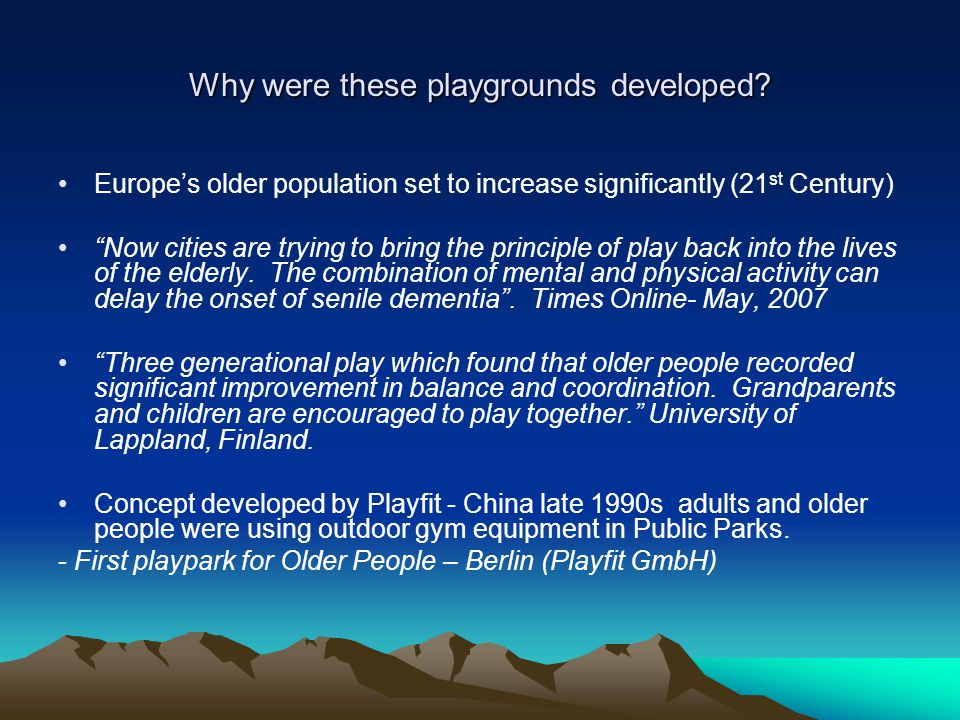 Why were these playgrounds developed? Europes older population set to increase significantly (21 st Century) Now cities are trying to bring the princi