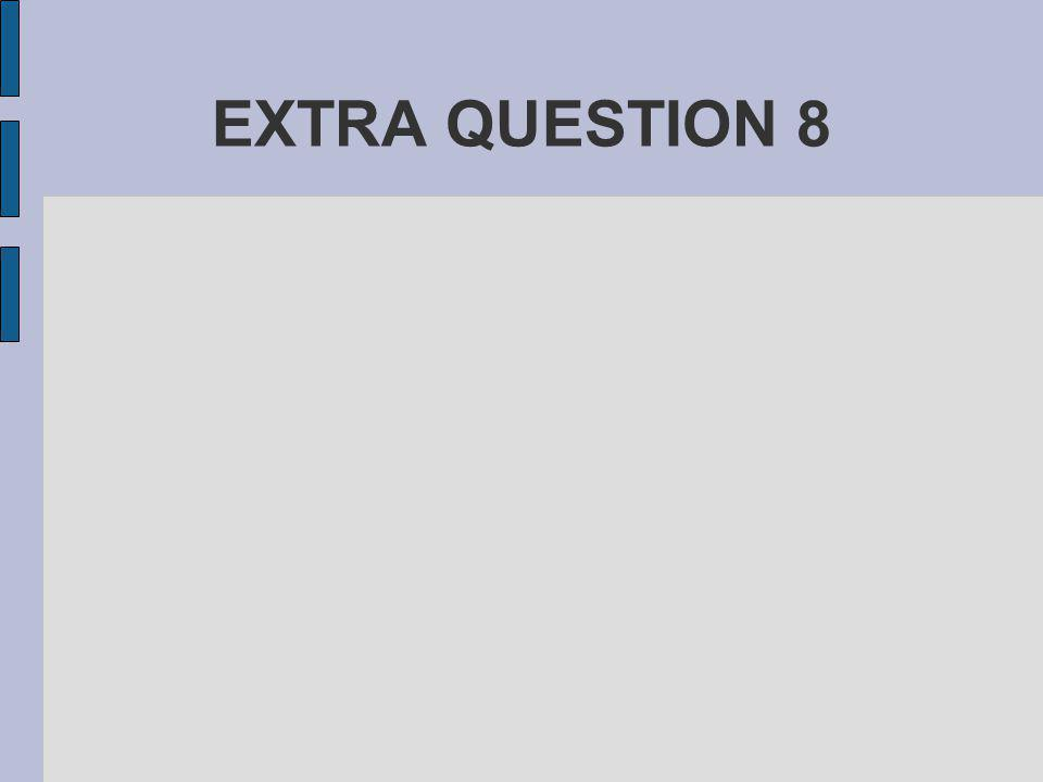 EXTRA QUESTION 8