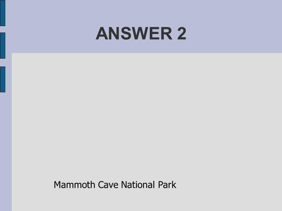 ANSWER 2 Mammoth Cave National Park